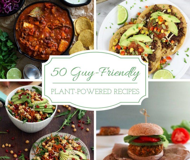 50 Guy-Friendly Plant-Powered Recipes