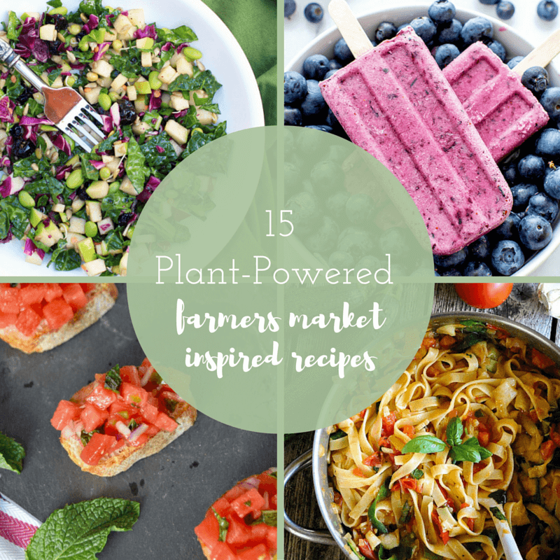 15 Plant-Powered Farmers Market Inspired Recipes