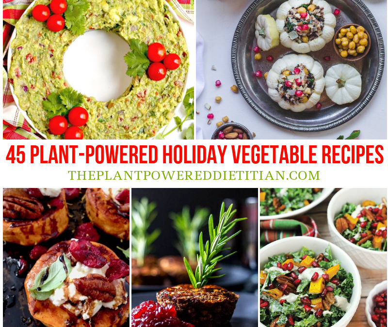 45 Plant-Based Holiday Vegetable Recipes